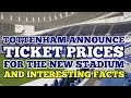 TOTTENHAM ANNOUNCE TICKET PRICES FOR THE NEW STADIUM: Interesting Facts on the Arena and Costs