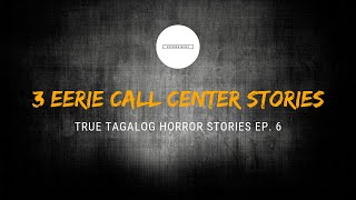 Scare Fest #6: 3 Eerie Call Center Stories (True Tagalog Horror Stories)