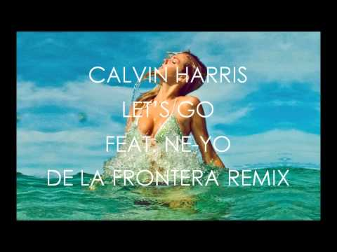 Calvin Harris Feat. Ne-Yo - Let's Go (De La Frontera Remix)
