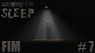 AMONG THE SLEEP - O VERDADEIRO MONSTRO! - Parte 7 / FINAL