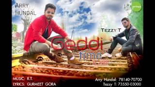 GEDDI TIME - ARRY HUNDAL FT ANEE | TEZZY PRODUCTIONS | OFFICIAL TRACK | LATEST PUNJABI SONG 2014 |