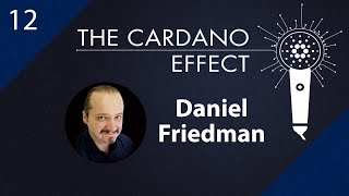 Cardano Business Development with Daniel Friedman - Episode 12