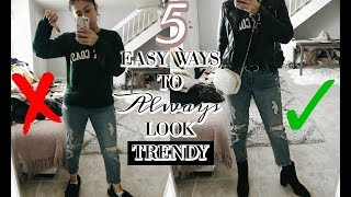 HOW TO ALWAYS LOOK TRENDY AND STYLISH: 5 EASY TIPS