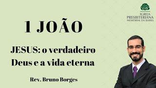 Jesus: o verdadeiro Deus e a vida eterna - 1Jo 5.18-21  | Rev. Bruno Borges
