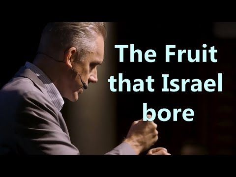 The Fruit that Israel bore - Jordan Peterson