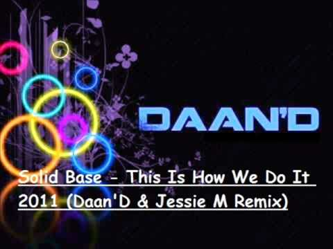 Solid Base - This Is How We Do It 2011 (Daan'D & Jessie M Remix)