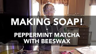 Making Cold Process Soap! Peppermint Matcha with Beeswax