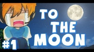 To The Moon - LET THE TEARS BEGIN!.. - To The Moon - Part 1 - Let's Play Walkthrough Playthrough