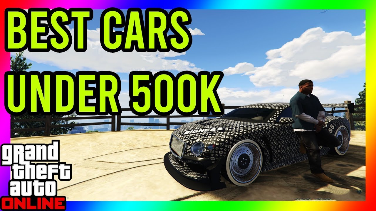 Gta 5 Online Best Cars To Buy That Are 500 000 Or Less Under Rated Cars Youtube