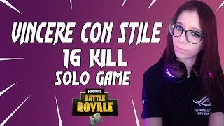 VITTORIA REALE CON STILE! 16 KILL SOLO GAME || SEASON 5 || FORTNITE ITA