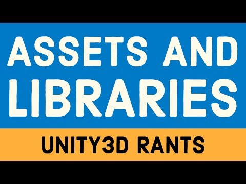 Unity3D Rants - Assets, Libraries, & not wasting time