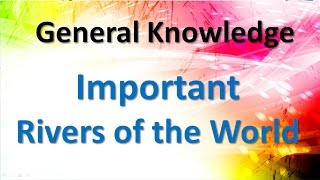 General Knowledge I Important Rivers of the World