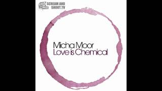 Micha Moor - Love Is Chemical (Original Mix)