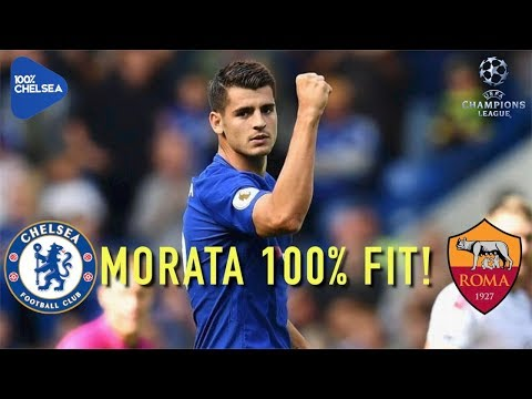 MORATA IS 100% FIT! || CHELSEA v ROMA || MATCH PREVIEW