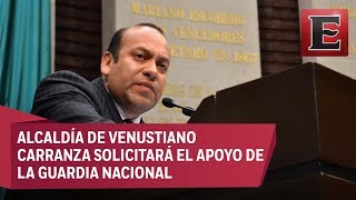 V. Carranza solicitará apoyo de la Guardia Nacional