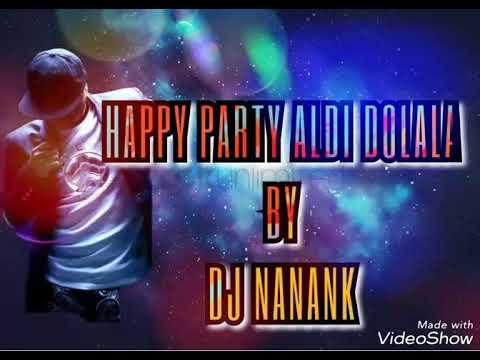 HAPPY PARTY ALDI DOLALA BY DJ NANANK 2018