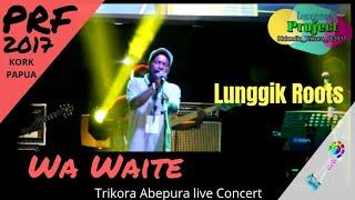 Wawaite Lunggik Roots live Concert Papua Reggae Festival 2017