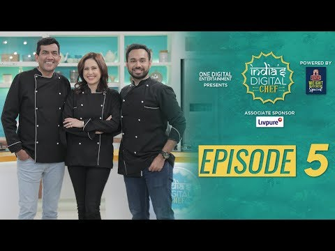 India's Digital Chef | Episode 5 | Sanjeev Kapoor | Saransh Goila | Amrita Raichand