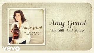 Amy Grant - Be Still And Know (Lyric Video)