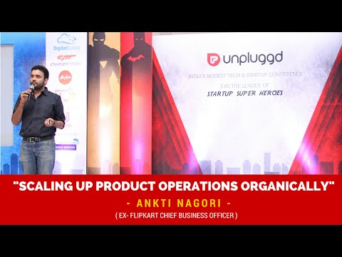 Scaling up Product Operations Organically by Ankit Nagori (EX- Flipkart CBO) at UnPluggd