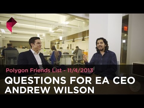 Reader questions for EA CEO Andrew Wilson - Polygon Friends List 11/4/13