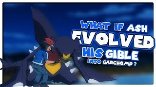 What if Ash Evolved Gible?