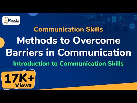Methods To Overcome Barriers In Communication - Introduction To Communication Skills