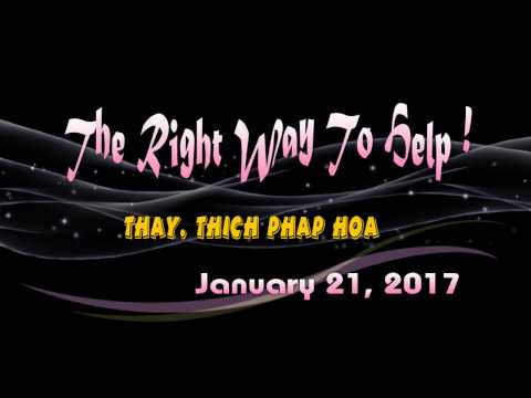 The Right Way To Help ! - Thay. Thich Phap Hoa (Jan.21, 2017)