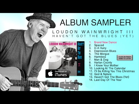 Loudon Wainwright - Haven't Got The Blues (Yet) - FULL ALBUM SAMPLER