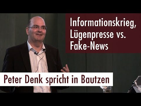 Peter Denk - Der Informationskrieg: Lügenpresse vs. Fake-News (24.08.2017)