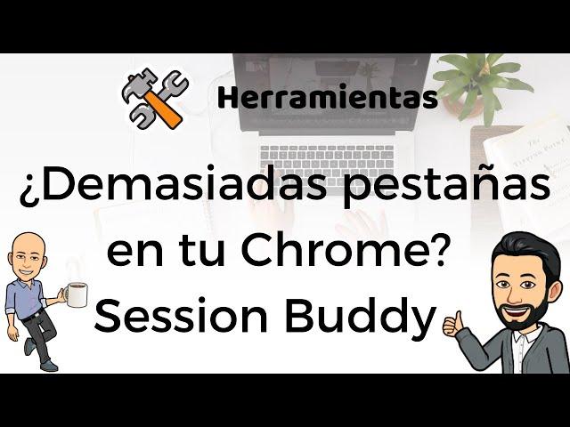 ¿Demasiadas pestañas en tu Chrome? Session Buddy