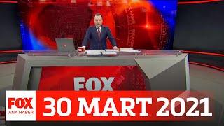 Mutasyon yüzde 75'e ulaştı! 30 Mart 2021 Selçuk Tepeli ile FOX Ana Haber