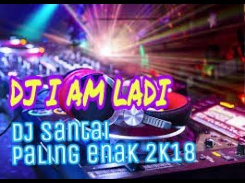 DJ I AM LADY _ dj santai paling enak 2018