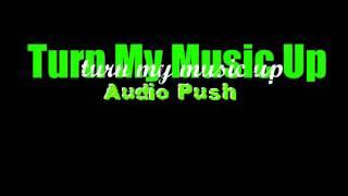 Audio Push - Turn my Music Up