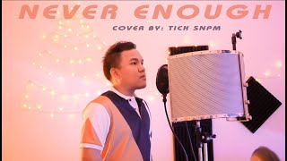 Never Enough - Cover by TICH SNPM