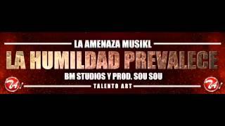La Humildad Prevalece - La Amenaza Musikl (NUEVO 2012) Sou Sou