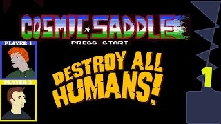 Cosmic Saddle  Destroy All Humans  Part 1  I Have a Bone to Pick