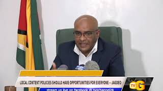 LOCAL CONTENT POLICIES SHOULD HAVE OPPORTUNITIES FOR EVERYONE    JAGDEO