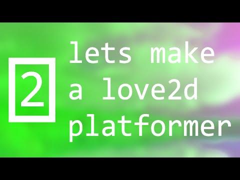 Lets make a love2d platformer - episode 1 - getting started
