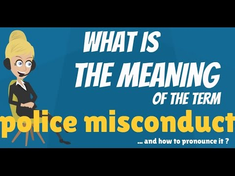 What is POLICE MISCONDUCT? What does POLICE MISCONDUCT mean? POLICE MISCONDUCT meaning