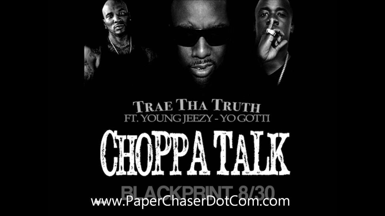 Trae Tha Truth Ft. Young Jeezy and Yo Gotti - Choppa Talk [Dirty CDQ NO DJ]