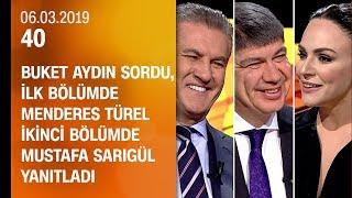 Buket Aydın 40'ta sordu, Menderes Türel ve Mustafa Sarıgül yanıtladı - 06.03.2019 Çarşamba