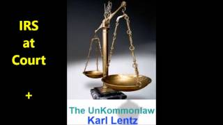 141 - Karl Lentz - IRS at Court. Talk man to man. Right to confront your accuser.