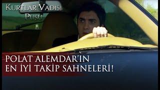 Polat Alemdar'ın en iyi takip sahneleri