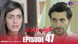 Khuwabzaadi | Episode 47 | TV One Drama | 19 February 2019