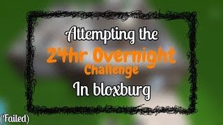 Attempting The 24 Hour Overnight Challenge In Roblox Bloxburg (It failed)