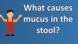 What causes mucus in the stool ? | Good Health Channel