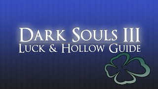 Dark Souls 3 - Luck & Hollow Guide