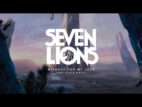 Seven Lions - Without You My Love (Feat. Rico & Miella)