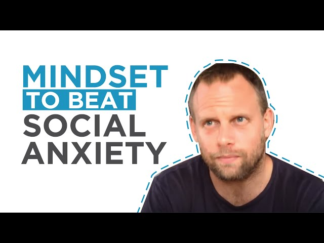 This Mindset Guarantees You'll Beat Social Anxiety